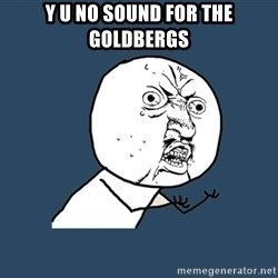 Y U No - Y U NO SOund for the goldbergs