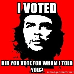 Che Guevara - I voted Did you vote for whom I told you?