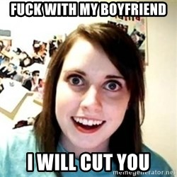 Overprotective Girlfriend - FUCK WITH MY BOYFRIEND I WILL CUT YOU