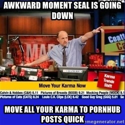 Move Your Karma - awkward moment seal is going down move all your karma to pornhub posts quick