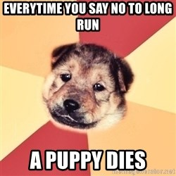 Typical Puppy - Everytime you say no to long run a puppy dies