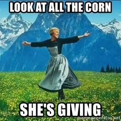 Look at all the things - Look at all the corn she's giving