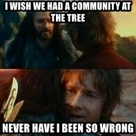 Never Have I Been So Wrong - i wish we had a community at the tree Never have i been so wrong