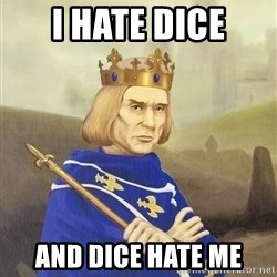Disdainful King - I hate dice and dice hate me