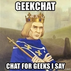 Disdainful King - geekchat chat for geeks i say