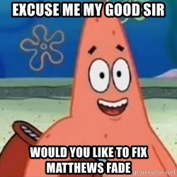 Happily Oblivious Patrick - excuse me my good sir would you like to fix matthews fade