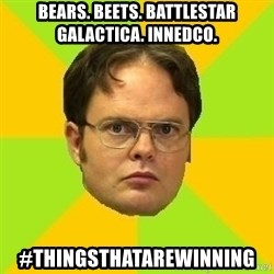 Courage Dwight - bears. beets. battlestar galactica. innedco. #thingsthatarewinning