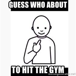 Guess who guy - Guess Who About  To Hit The Gym