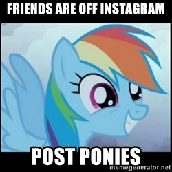 Post Ponies - Friends are off Instagram Post ponies
