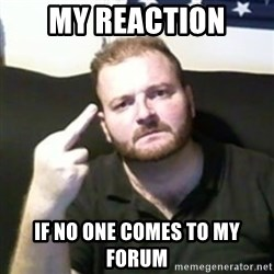 Angry Drunken Comedian - My reaction if no one comes to my forum