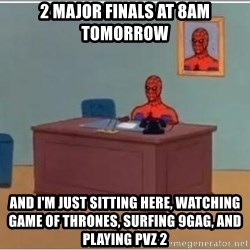Spiderman Desk - 2 major finals at 8am tomorrow and i'm just sitting here, watching game of thrones, surfing 9gag, and playing pvz 2