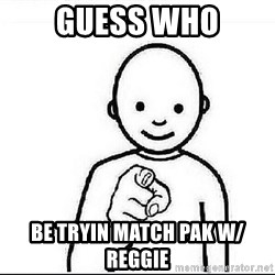 Guess who huy - Guess Who Be Tryin Match Pak w/ Reggie