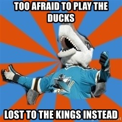 SJ Sharks Fail - Too afraid to play the Ducks lost to the kings instead