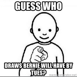 Guess who huy - Guess who  Draws Bernie will have by Tues?