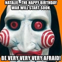Jigsaw from saw evil - Natalie... the happy birthday war Will start soon. Be very very very afraid!