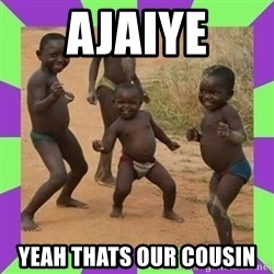 african kids dancing - ajaiye yeah thats our cousin