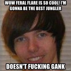 Jack Pender - wow feral flare is so cool! I'm gonna be the best jungler doesn't fucking gank