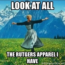 Look at all the things - look at all  the rutgers apparel i have