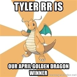 Dragonite Dad - Tyler RR is Our April Golden dragon winner
