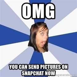 Annoying Facebook Girl - OMG you can send pictures on snapchat now