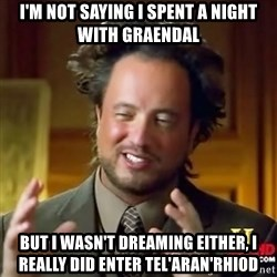 ancient alien guy - I'm not saying I SPENT A NIGHT WITH GRAENDAL But I wasn't dreaming either, I really did enter Tel'aran'rhiod