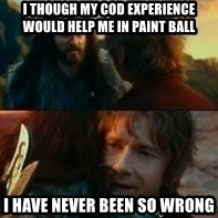 Never Have I Been So Wrong - i though my COD experience would help me in paint ball i have never been so wrong