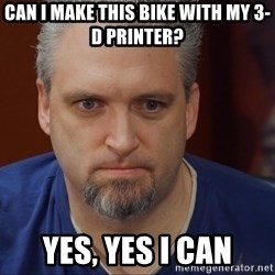 Intense Monte - Can I make this bike with my 3-D printer? Yes, Yes I can