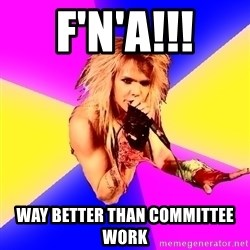 Glam Rocker - F'n'A!!! way better than committee work