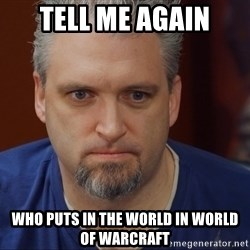 Intense Monte - Tell me again who puts in the world in world of warcraft