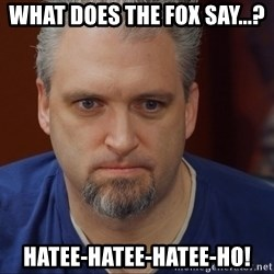 Intense Monte - What does the fox say...? Hatee-hatee-hatee-ho!