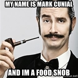Snob - My name is Mark Cunial And im a food snob
