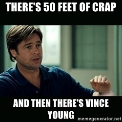 50 feet of Crap - THERE'S 50 FEET OF CRAP AND THEN THERE'S VINCE YOUNG