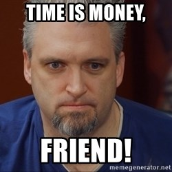 Intense Monte - Time is Money, friend!