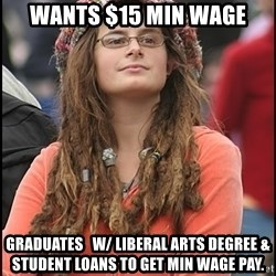 COLLEGE LIBERAL GIRL - WANTS $15 MIN WAGE GRADUATES   w/ LIBERAL ARTS DEGREE & STUDENT LOANS TO GET MIN WAGE PAY.