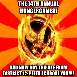 Typical fan of the hunger games - the 74th annual Hungergames! and now boy tribute from district 12: peeta i choose you!!!!