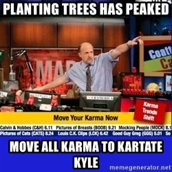 Move Your Karma - Planting trees has peaked move all karma to kartate kyle