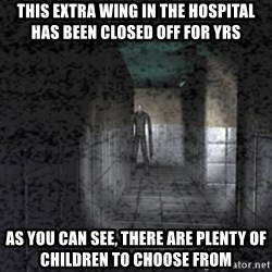 Slender game - this extra wing in the hospital has been closed off for yrs as you can see, there are plenty of children to choose from