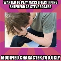 First World Gamer Problems - Wanted to play mass effect rping shepherd as steve rogers modified character too ugly
