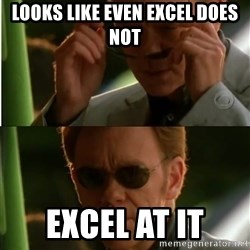 Csi - Looks like Even excel does not Excel at it