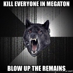 flniuydl - kill everyone in megaton blow up the remains