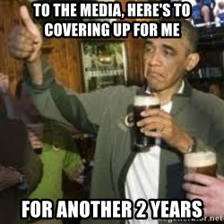 obama beer - to the media, here's to covering up for me for another 2 years