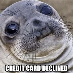 Awkward Moment Seal -  Credit Card Declined