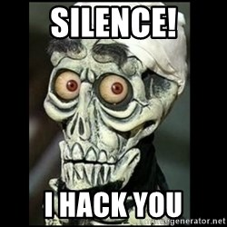 Achmed the dead terrorist - SILENCE! I HACK YOU