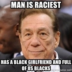 Donald Sterling - Man is raciest has a black girlfriend and full of us blacks