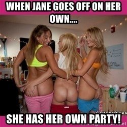 3 Lesbians Showing And Fingering Their Ass - when Jane goes off on her own.... she has her own party!