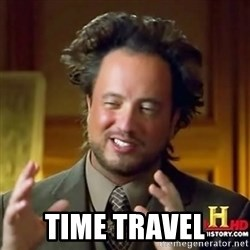 ancient alien guy -  Time travel