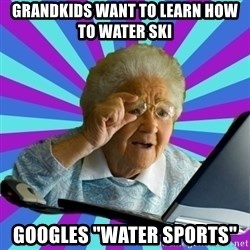 "old lady - GrandKids want to learn How to Water ski Googles ""water sports"""