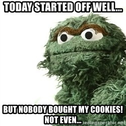 Sad Oscar - today started off well... but nobody bought my cookies! Not even...