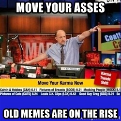 Move Your Karma - MOVE YOUR ASSES Old memes are on the rise