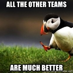Puffin Unpopular - all the other teams are much better